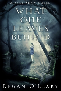 What One Leaves Behind - Regan O'Leary